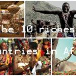 Top 10 quốc gia giàu nhất Lục địa đen