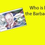 Who is he on the Barbados $100 bill? – Người xuất hiện trên tờ 100 Barbados là ai?